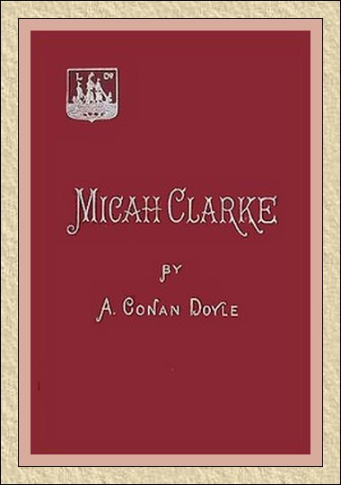 5941e42e3 MICAH CLARKE His Statement As Made To His Three Grandchildren Joseph,  Gervas, And Reuben During The Hard Winter Of 1734
