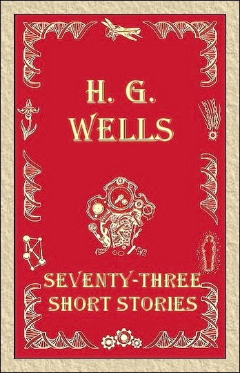 H G  Wells - Seventy-Three Short Stories